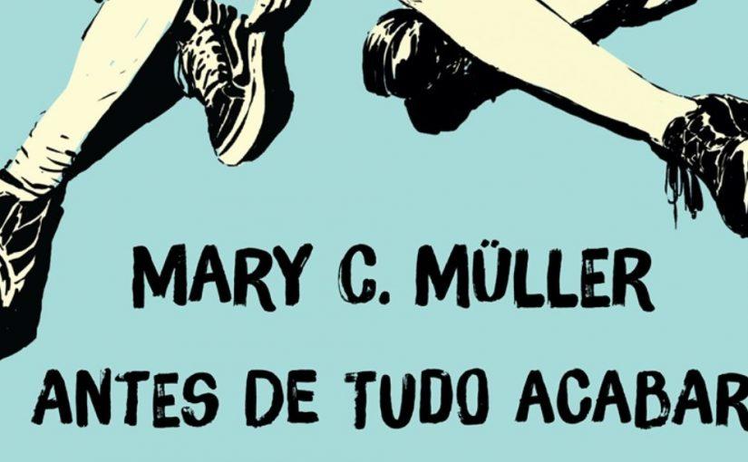 """Entrevista com Mary C. Muller do livro """"Antes de tudo acabar"""""""